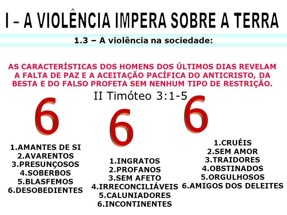 I – A VIOLÊNCIA IMPERA SOBRE A TERRA
