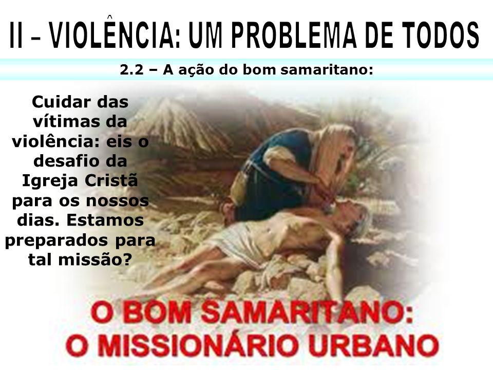 II – VIOLÊNCIA: UM PROBLEMA DE TODOS 2.2 – A ação do bom samaritano: