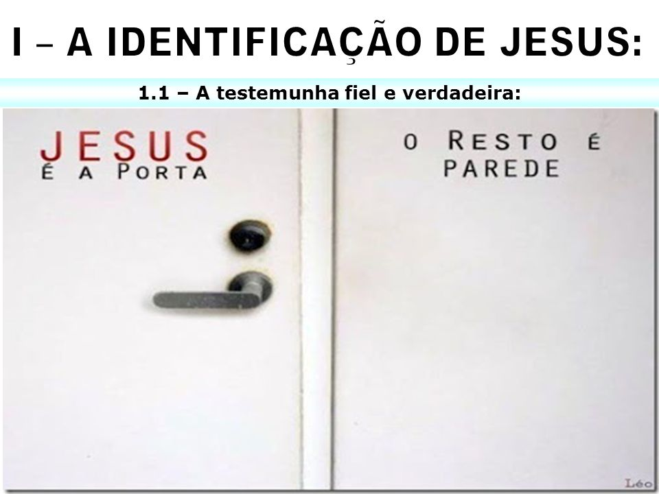 I – A IDENTIFICAÇÃO DE JESUS: 1.1 – A testemunha fiel e verdadeira: