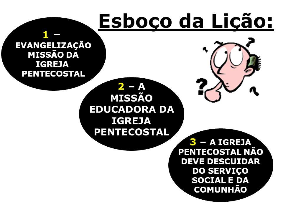 Esboço da Lição: 1 – 2 – A MISSÃO EDUCADORA DA IGREJA PENTECOSTAL