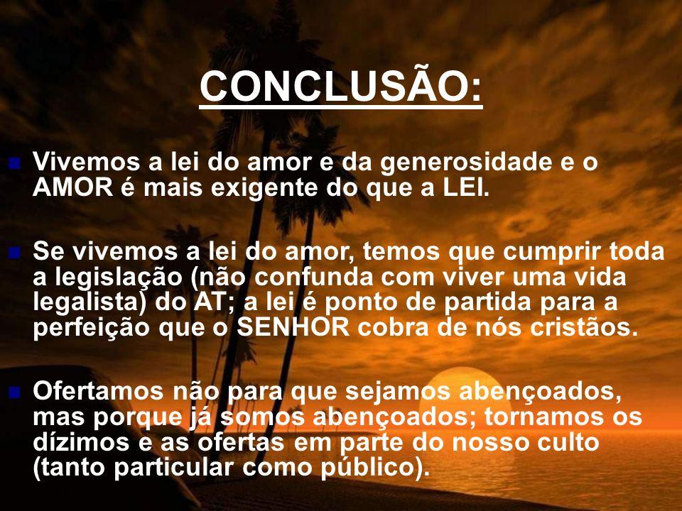 CONCLUSÃO: Vivemos a lei do amor e da generosidade e o AMOR é mais exigente do que a LEI.