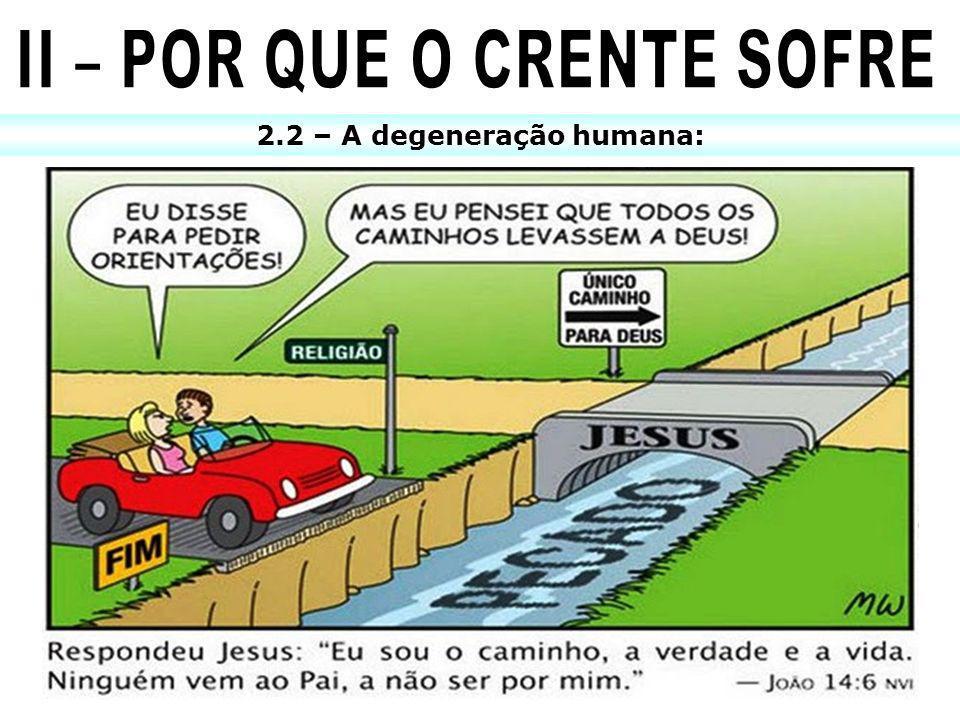 II – POR QUE O CRENTE SOFRE 2.2 – A degeneração humana: