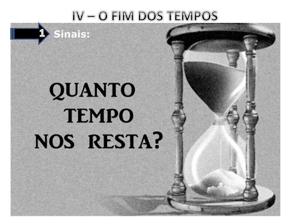 IV – O FIM DOS TEMPOS 1 Sinais: