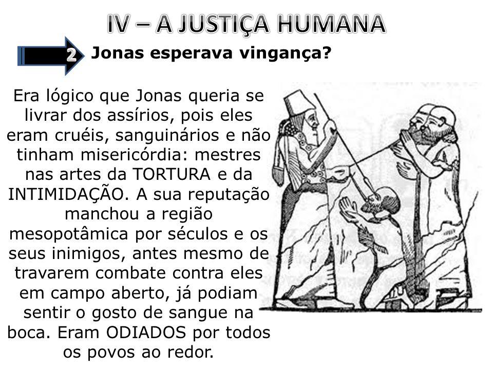 IV – A JUSTIÇA HUMANA 2 Jonas esperava vingança