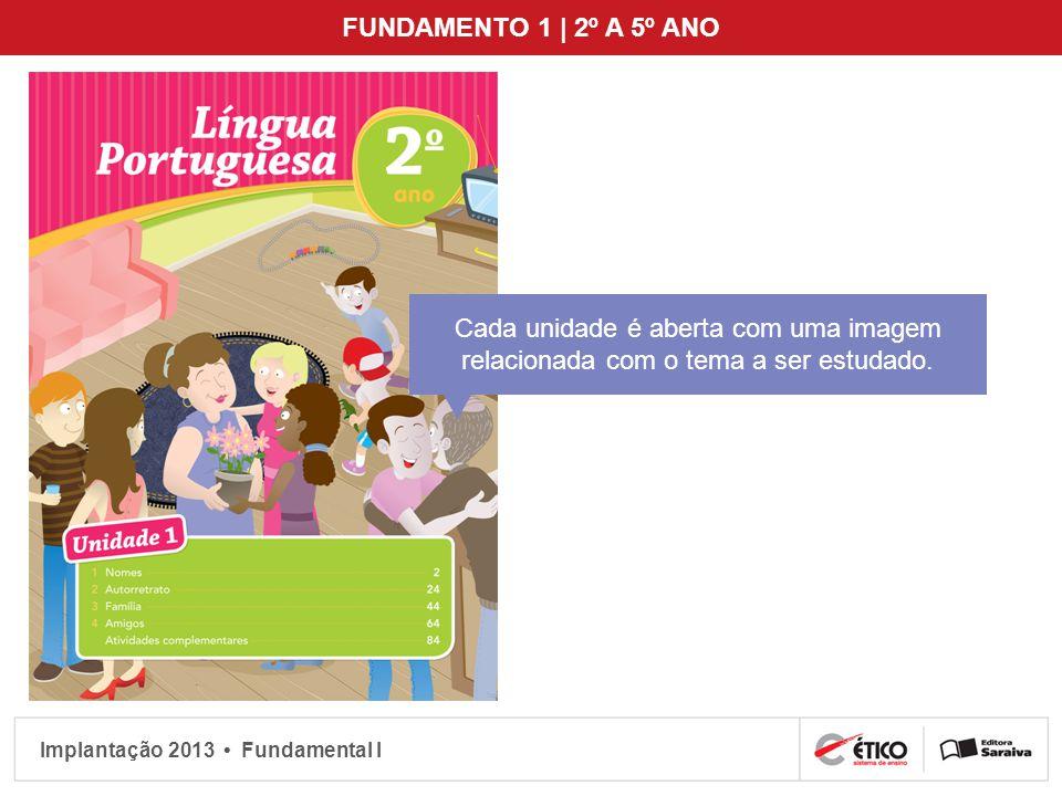 FUNDAMENTO 1 | 2º A 5º ANO Cada unidade é aberta com uma imagem relacionada com o tema a ser estudado.