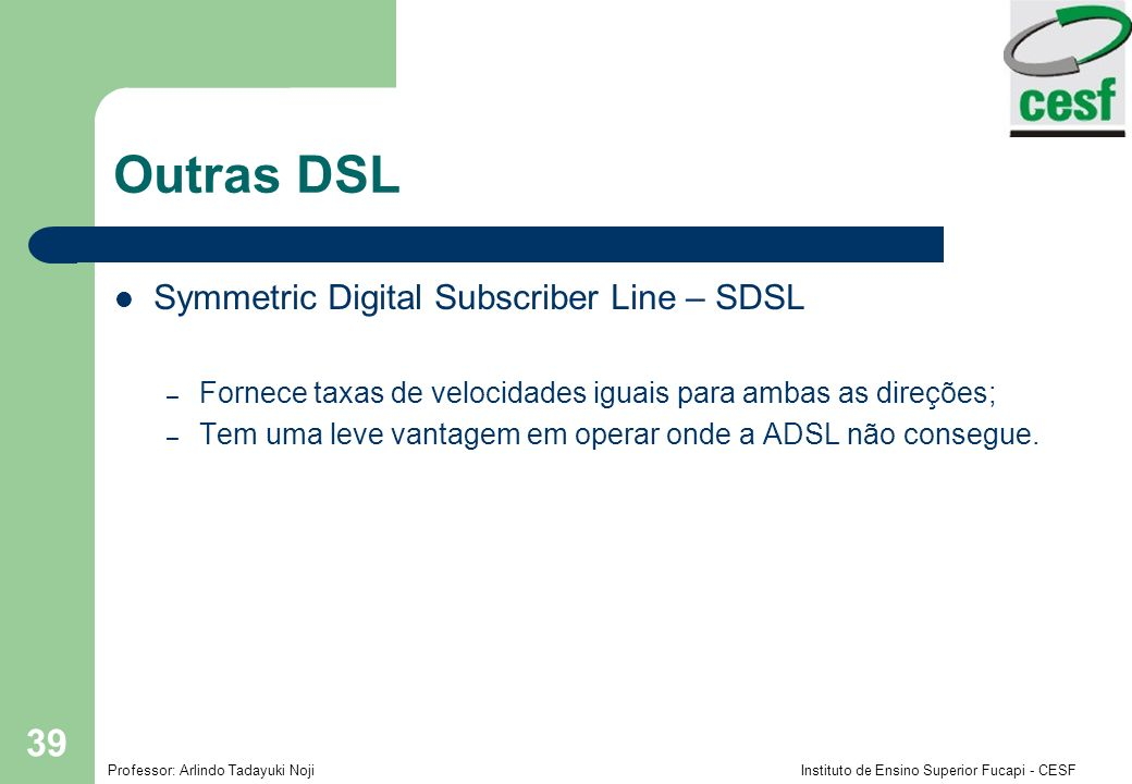 Outras DSL Symmetric Digital Subscriber Line – SDSL