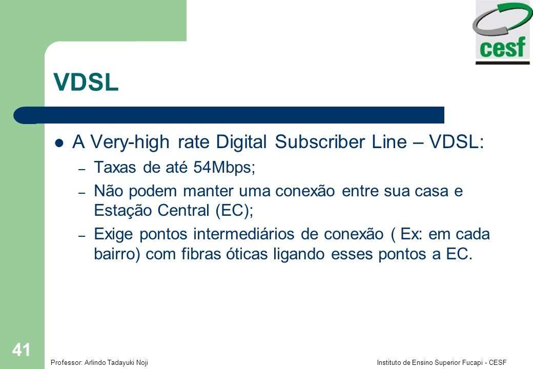 VDSL A Very-high rate Digital Subscriber Line – VDSL: