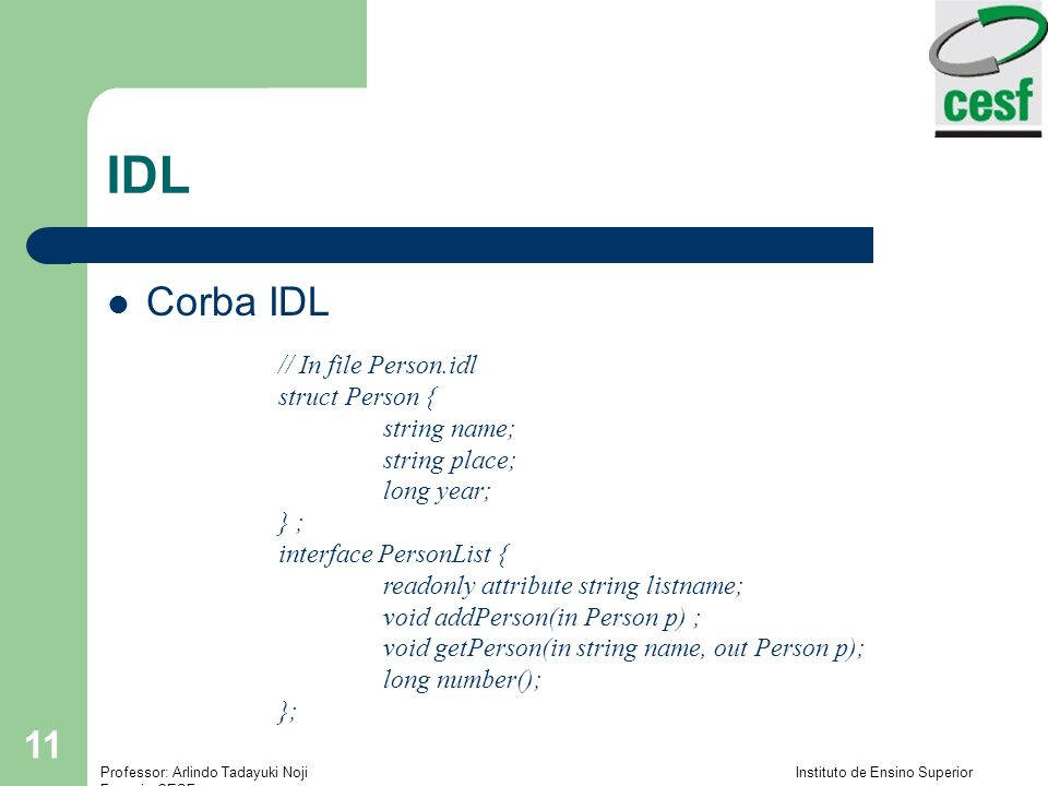 IDL Corba IDL // In file Person.idl struct Person { string name;