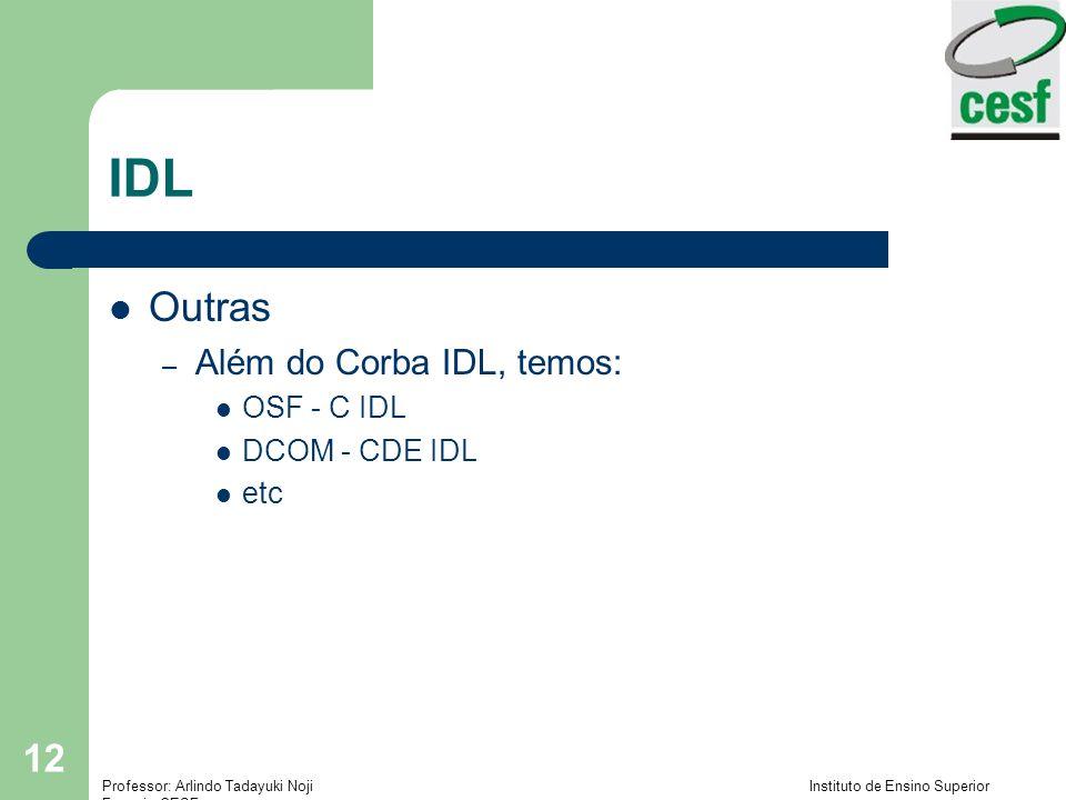 IDL Outras Além do Corba IDL, temos: OSF - C IDL DCOM - CDE IDL etc