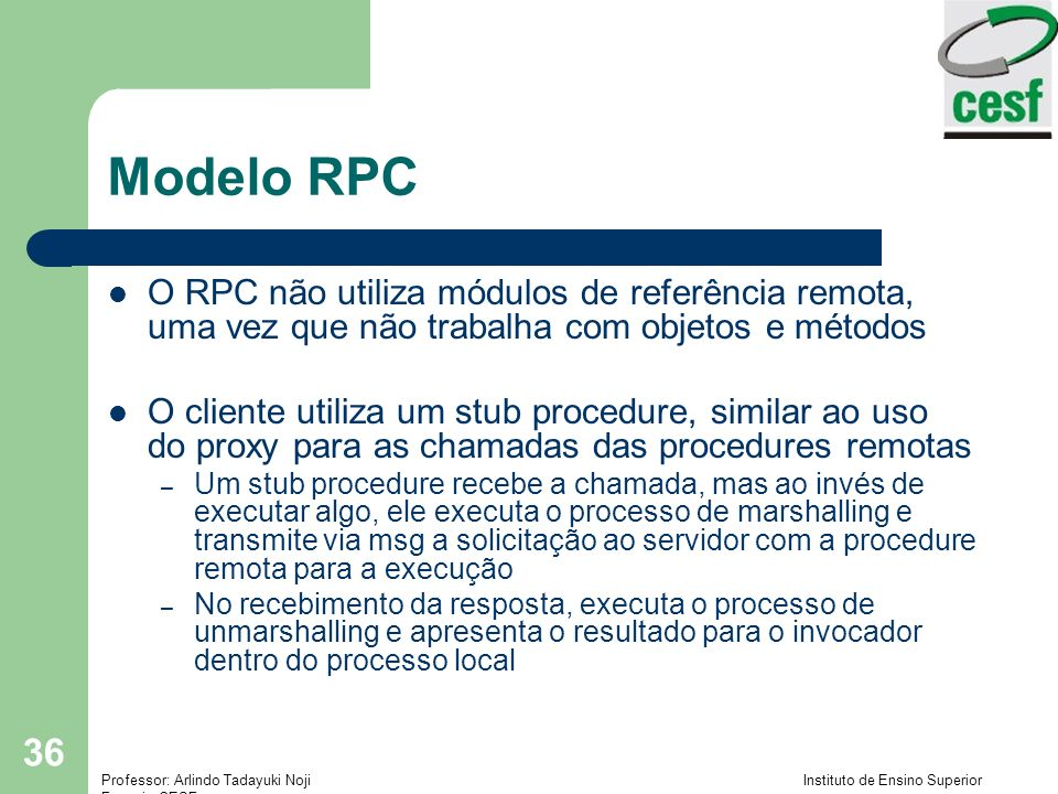 Modelo RPC O RPC não utiliza módulos de referência remota, uma vez que não trabalha com objetos e métodos.