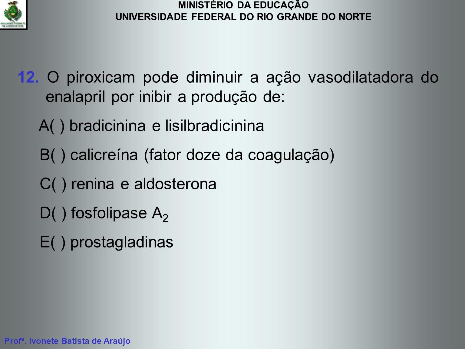 12. O piroxicam pode diminuir a ação vasodilatadora do enalapril por inibir a produção de: