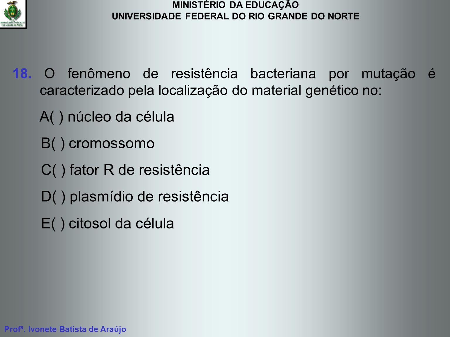 C( ) fator R de resistência D( ) plasmídio de resistência