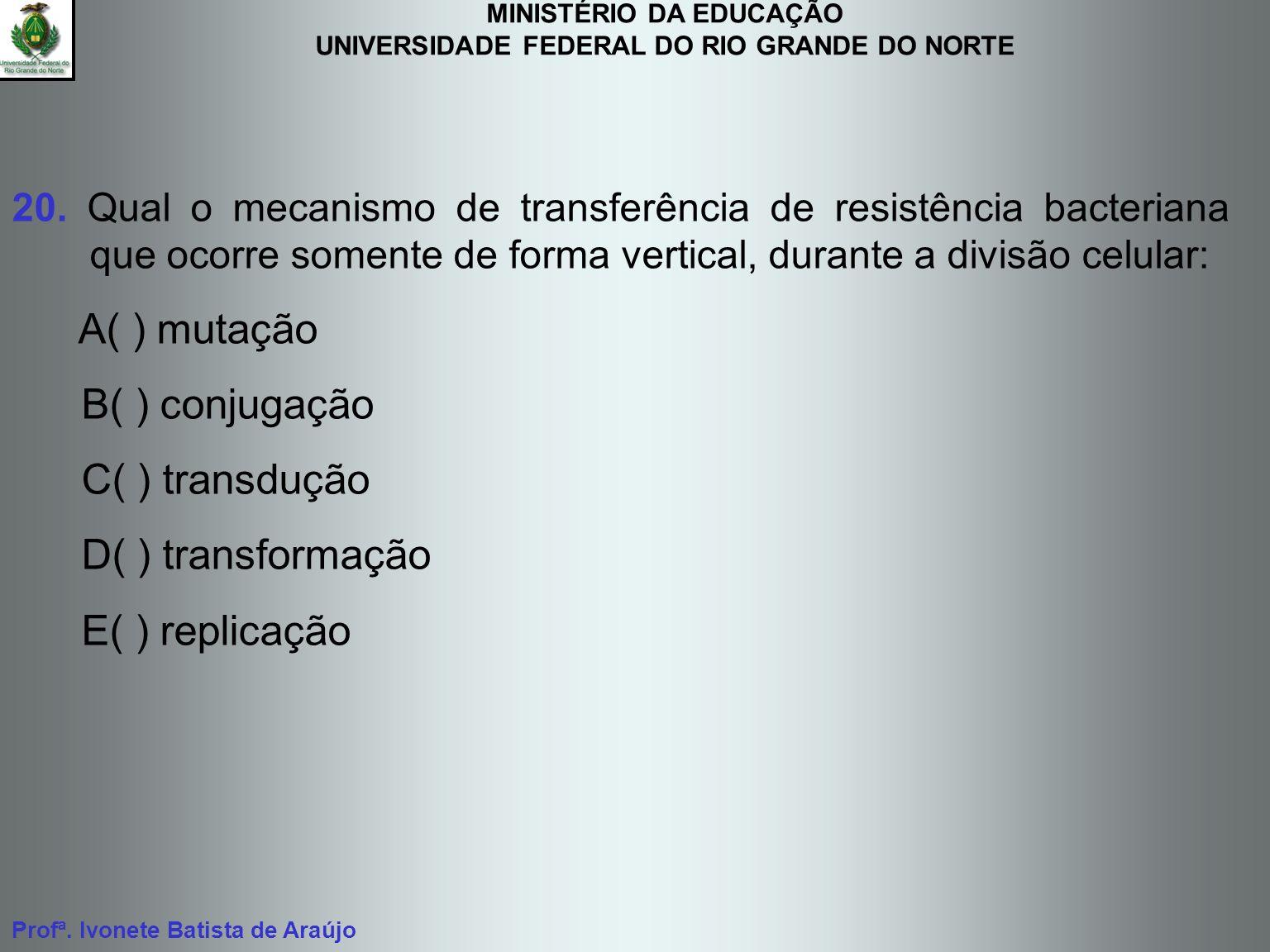 B( ) conjugação C( ) transdução D( ) transformação E( ) replicação