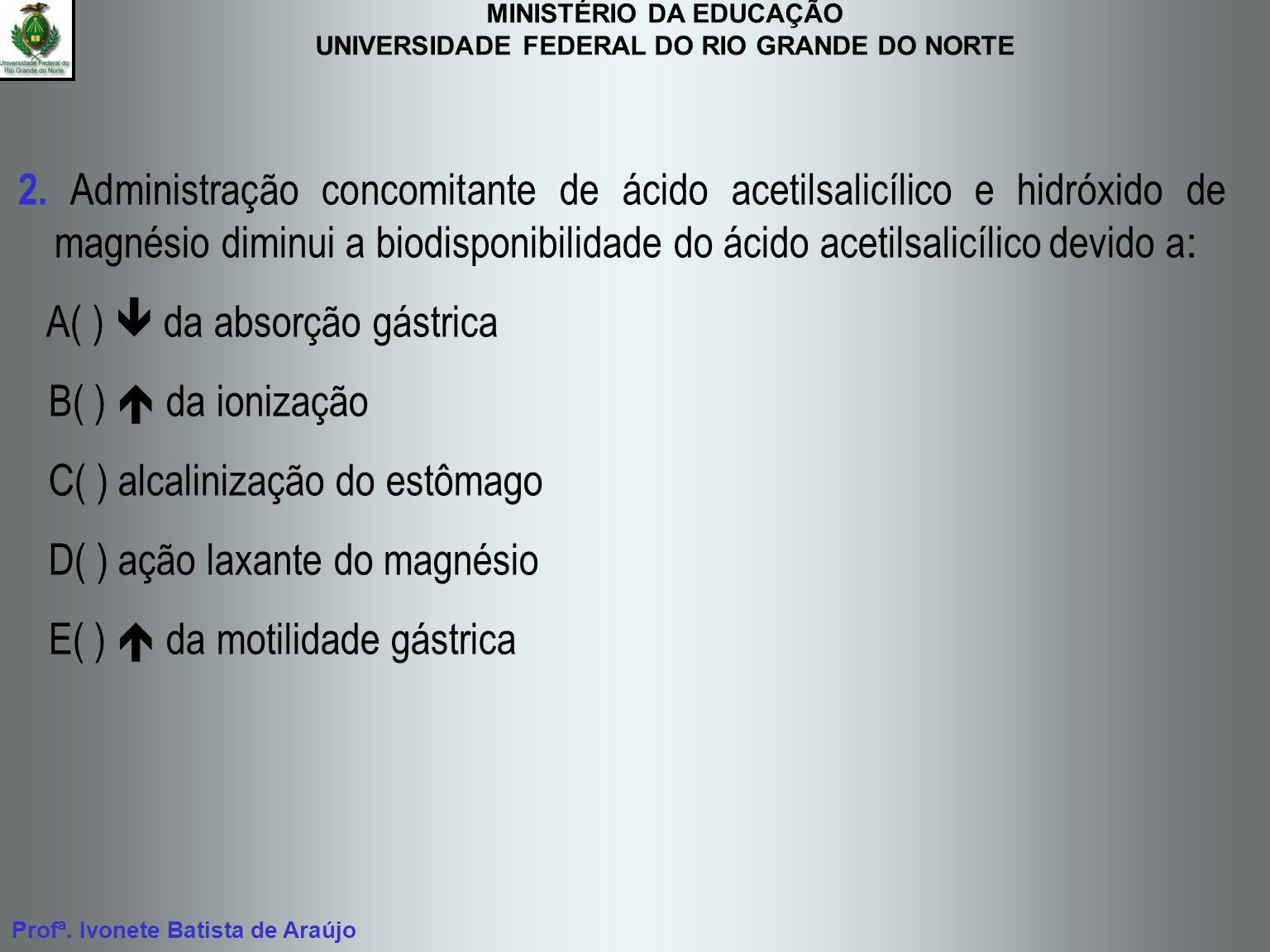 2. Administração concomitante de ácido acetilsalicílico e hidróxido de magnésio diminui a biodisponibilidade do ácido acetilsalicílico devido a: