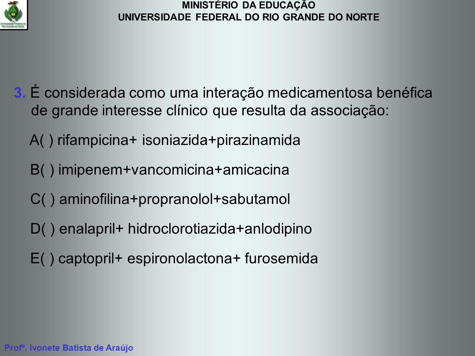 3. É considerada como uma interação medicamentosa benéfica de grande interesse clínico que resulta da associação:
