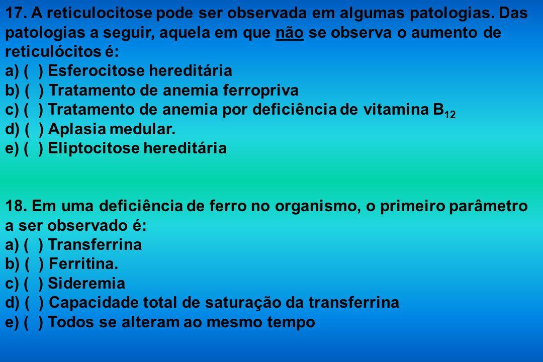 17. A reticulocitose pode ser observada em algumas patologias
