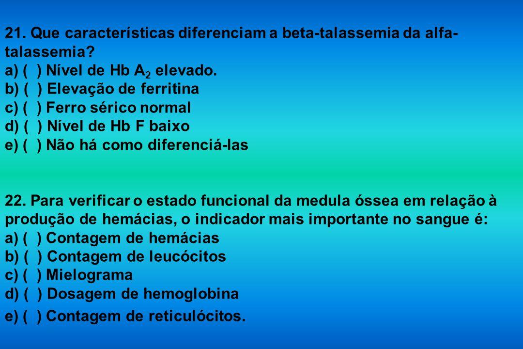 21. Que características diferenciam a beta-talassemia da alfa-talassemia