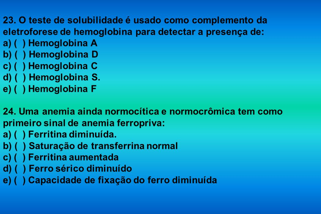 23. O teste de solubilidade é usado como complemento da eletroforese de hemoglobina para detectar a presença de:
