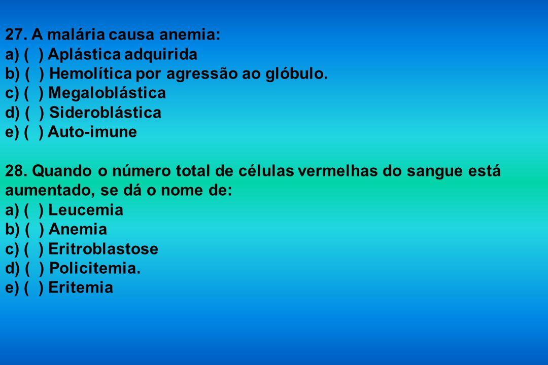 27. A malária causa anemia: