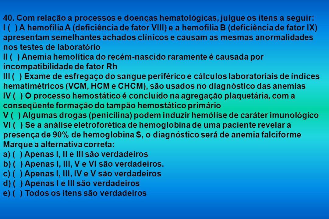 40. Com relação a processos e doenças hematológicas, julgue os itens a seguir: