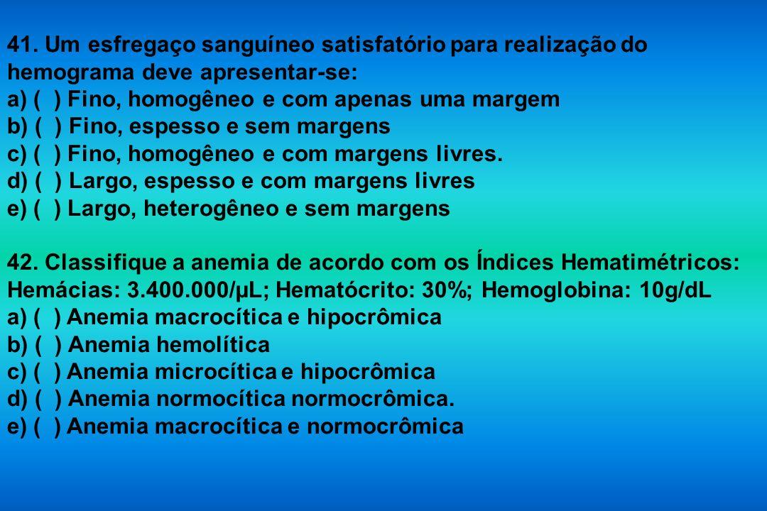 41. Um esfregaço sanguíneo satisfatório para realização do hemograma deve apresentar-se: