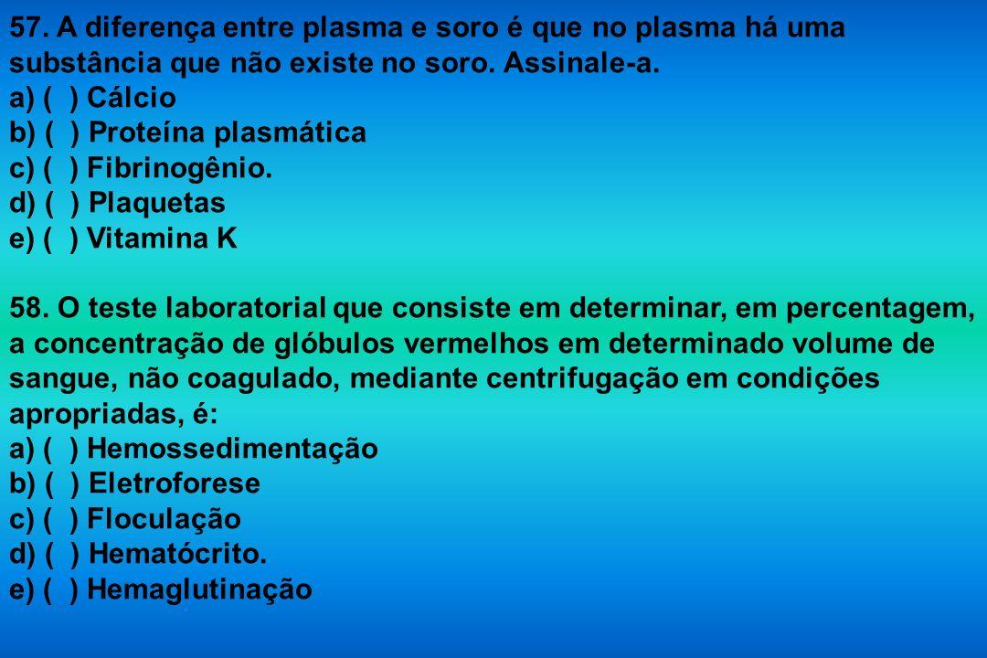 57. A diferença entre plasma e soro é que no plasma há uma substância que não existe no soro. Assinale-a.
