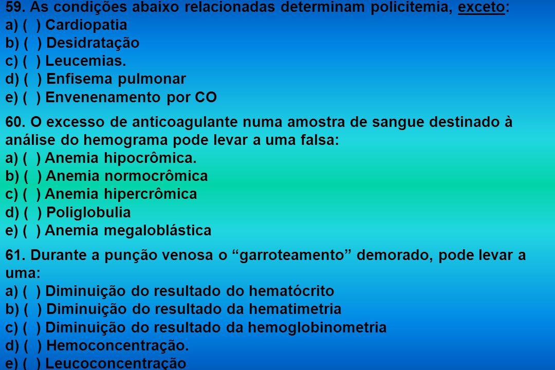 59. As condições abaixo relacionadas determinam policitemia, exceto: