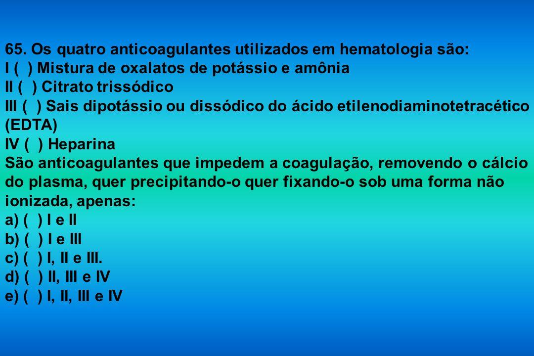 65. Os quatro anticoagulantes utilizados em hematologia são: