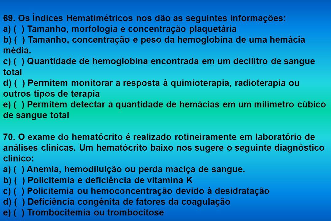 69. Os Índices Hematimétricos nos dão as seguintes informações: