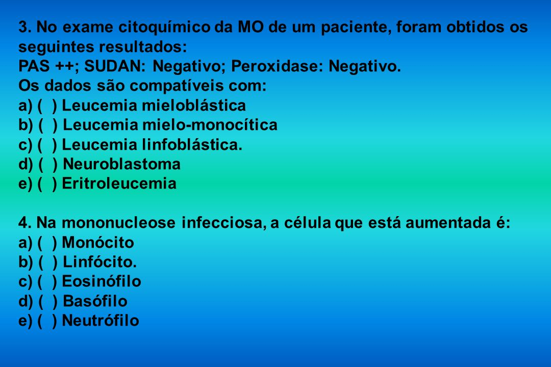 3. No exame citoquímico da MO de um paciente, foram obtidos os seguintes resultados: