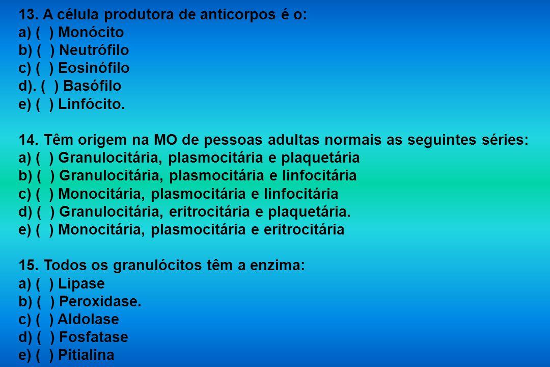 13. A célula produtora de anticorpos é o:
