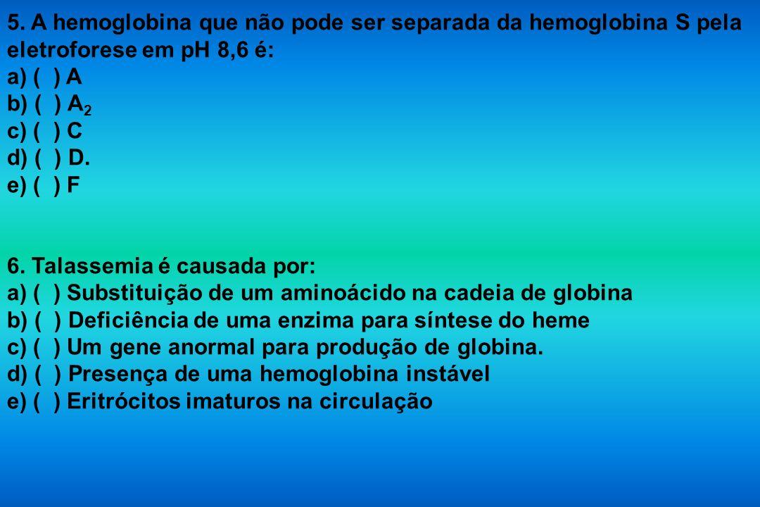 5. A hemoglobina que não pode ser separada da hemoglobina S pela eletroforese em pH 8,6 é:
