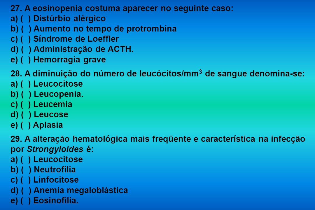 27. A eosinopenia costuma aparecer no seguinte caso: