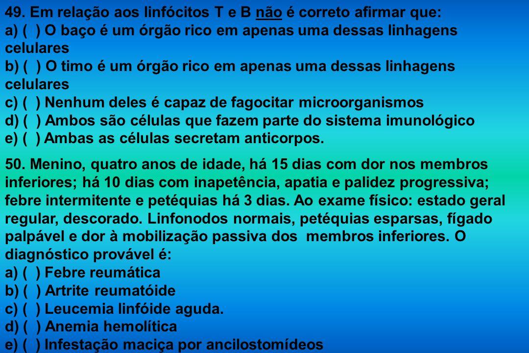 49. Em relação aos linfócitos T e B não é correto afirmar que: