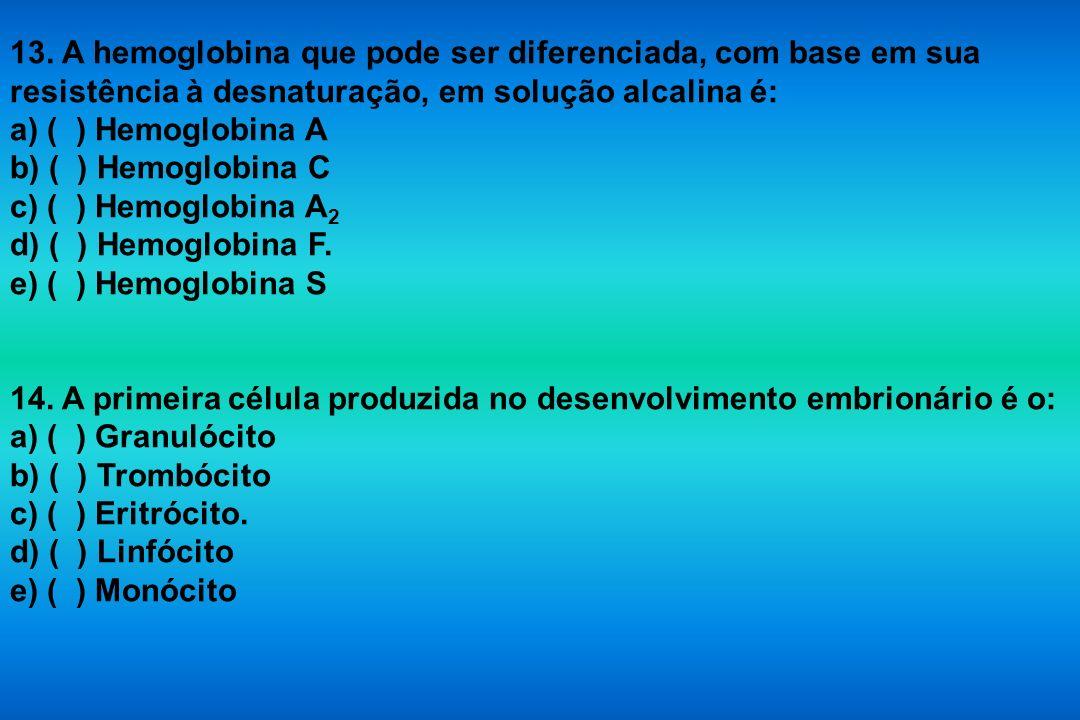 13. A hemoglobina que pode ser diferenciada, com base em sua resistência à desnaturação, em solução alcalina é: