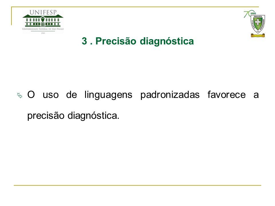 3 . Precisão diagnóstica O uso de linguagens padronizadas favorece a precisão diagnóstica.
