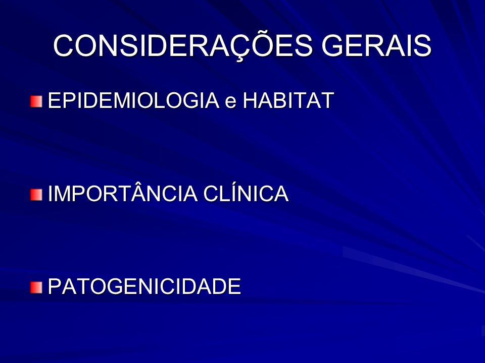 CONSIDERAÇÕES GERAIS EPIDEMIOLOGIA e HABITAT IMPORTÂNCIA CLÍNICA
