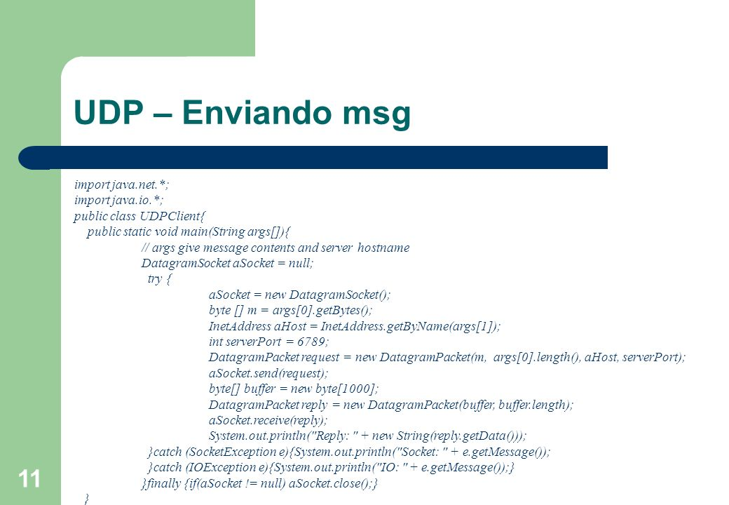 UDP – Enviando msg import java.net.*; import java.io.*;
