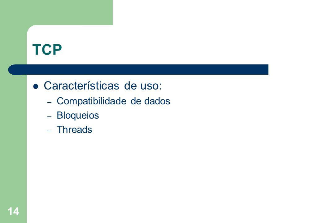 TCP Características de uso: Compatibilidade de dados Bloqueios Threads
