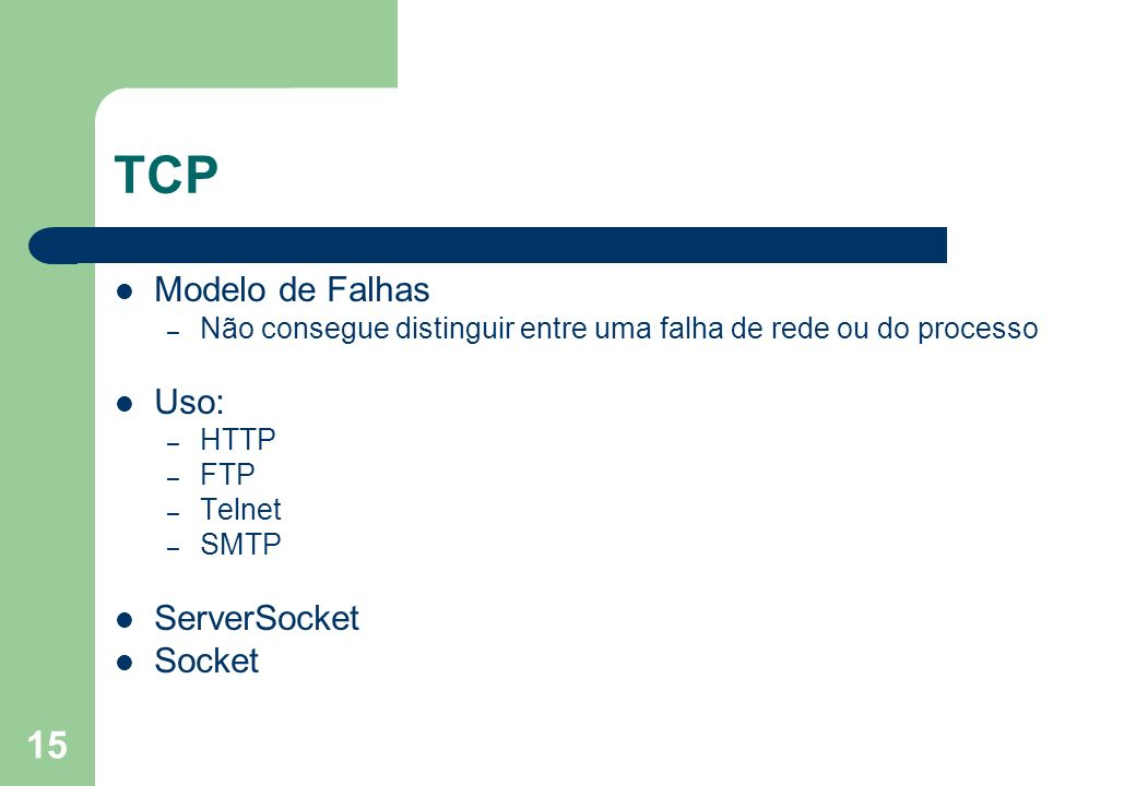 TCP Modelo de Falhas Uso: ServerSocket Socket