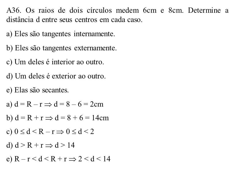 A36. Os raios de dois círculos medem 6cm e 8cm