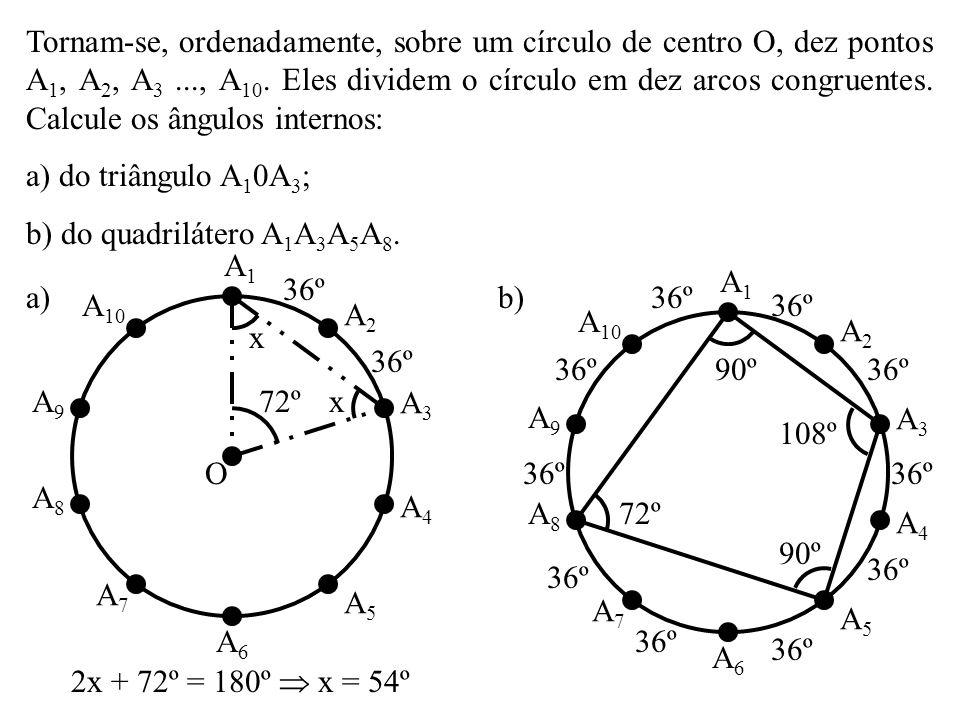 Tornam-se, ordenadamente, sobre um círculo de centro O, dez pontos A1, A2, A3 ..., A10. Eles dividem o círculo em dez arcos congruentes. Calcule os ângulos internos: