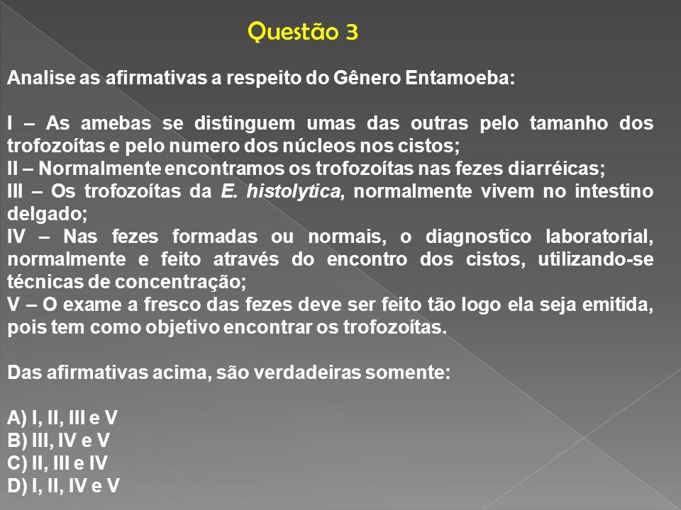 Questão 3 Analise as afirmativas a respeito do Gênero Entamoeba: