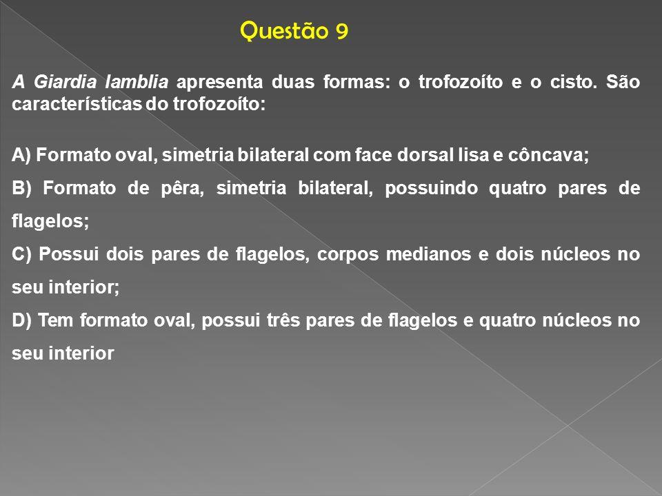 Questão 9 A Giardia lamblia apresenta duas formas: o trofozoíto e o cisto. São características do trofozoíto: