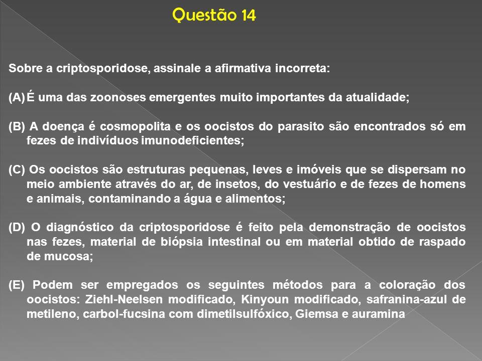 Questão 14 Sobre a criptosporidose, assinale a afirmativa incorreta: