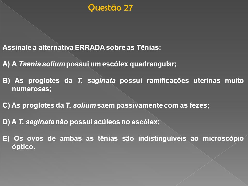 Questão 27 Assinale a alternativa ERRADA sobre as Tênias:
