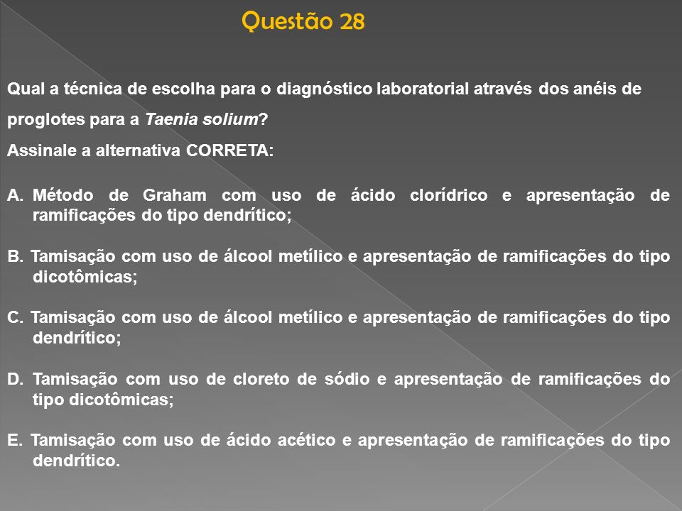 Questão 28 Qual a técnica de escolha para o diagnóstico laboratorial através dos anéis de. proglotes para a Taenia solium