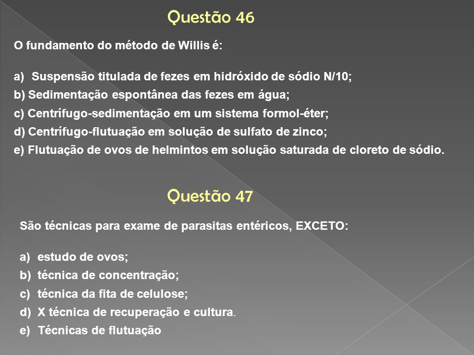 Questão 46 Questão 47 O fundamento do método de Willis é: