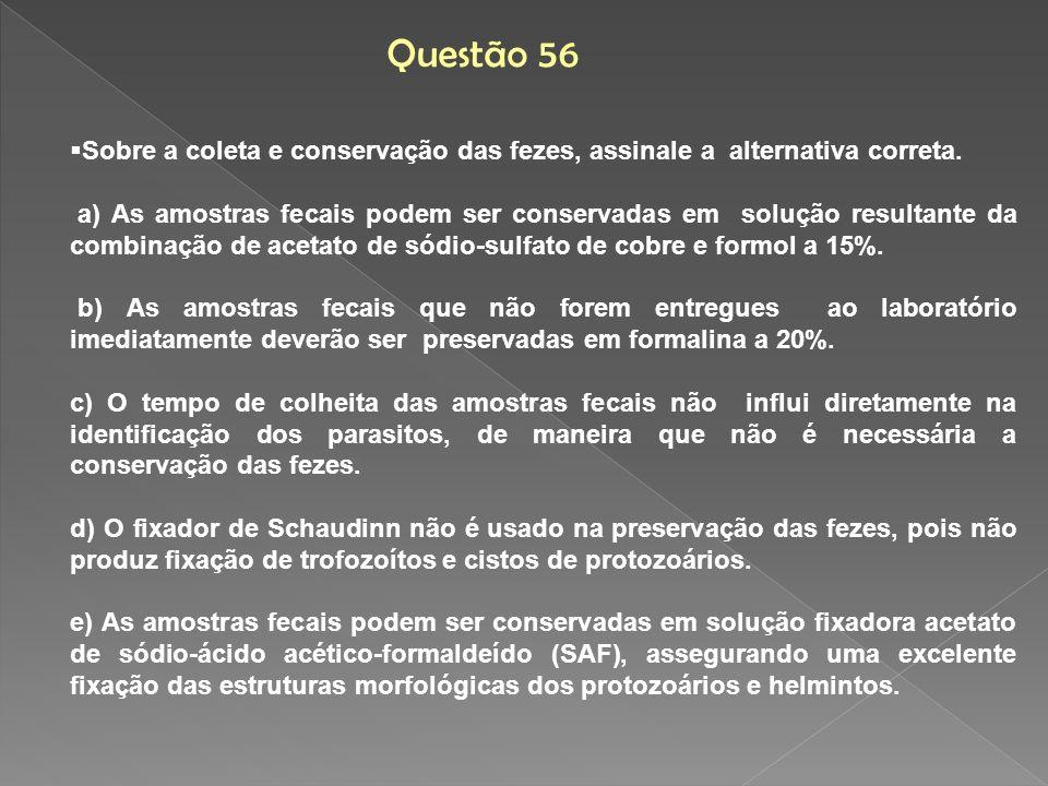 Questão 56 Sobre a coleta e conservação das fezes, assinale a alternativa correta.