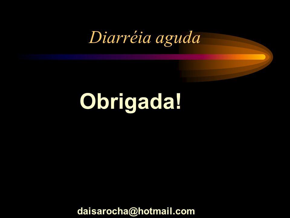 Diarréia aguda Obrigada! daisarocha@hotmail.com